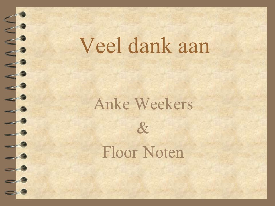 Veel dank aan Anke Weekers & Floor Noten