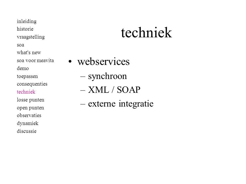 techniek •webservices –synchroon –XML / SOAP –externe integratie inleiding historie vraagstelling soa what's new soa voor meavita demo toepassen conse