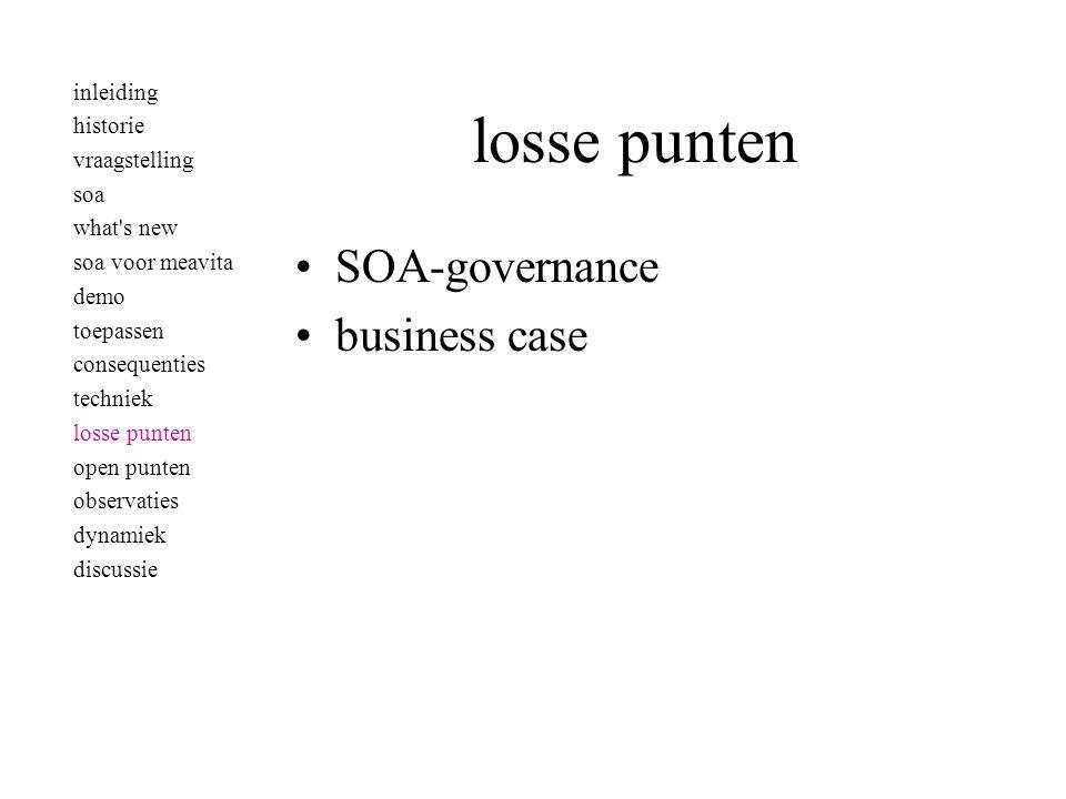 losse punten •SOA-governance •business case inleiding historie vraagstelling soa what's new soa voor meavita demo toepassen consequenties techniek los
