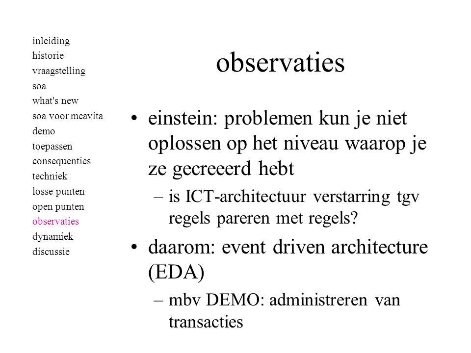 observaties •einstein: problemen kun je niet oplossen op het niveau waarop je ze gecreeerd hebt –is ICT-architectuur verstarring tgv regels pareren met regels.