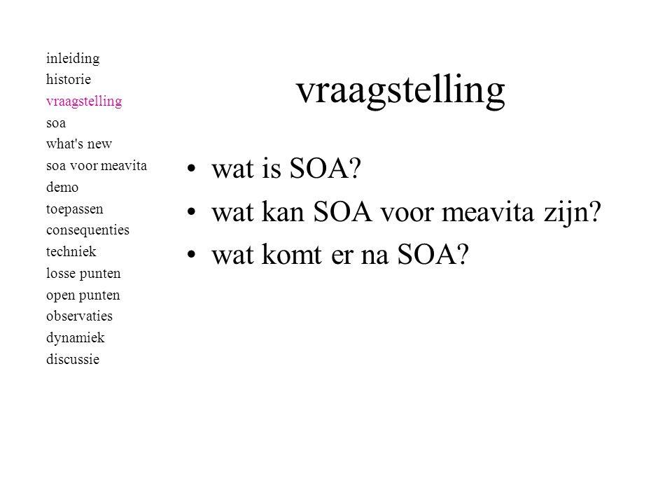 vraagstelling •wat is SOA. •wat kan SOA voor meavita zijn.