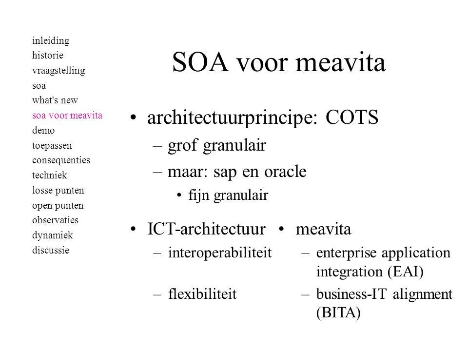 SOA voor meavita •architectuurprincipe: COTS –grof granulair –maar: sap en oracle •fijn granulair •ICT-architectuur –interoperabiliteit –flexibiliteit