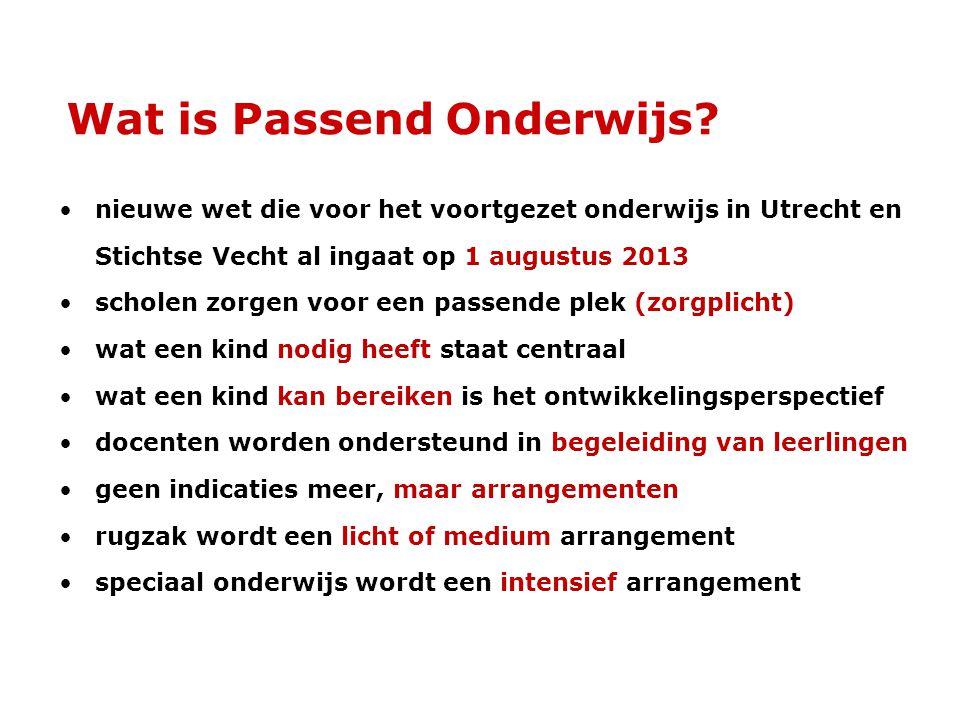 Wat is Passend Onderwijs? •nieuwe wet die voor het voortgezet onderwijs in Utrecht en Stichtse Vecht al ingaat op 1 augustus 2013 •scholen zorgen voor