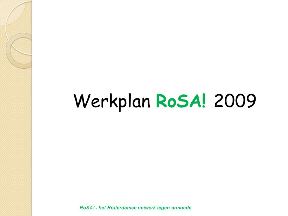 Werkplan RoSA! 2009 RoSA! - het Rotterdamse netwerk tégen armoede