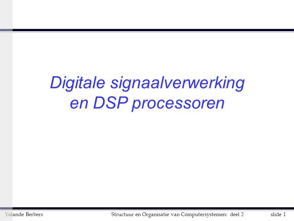 slide 1Structuur en Organisatie van Computersystemen: deel 2Yolande Berbers Digitale signaalverwerking en DSP processoren