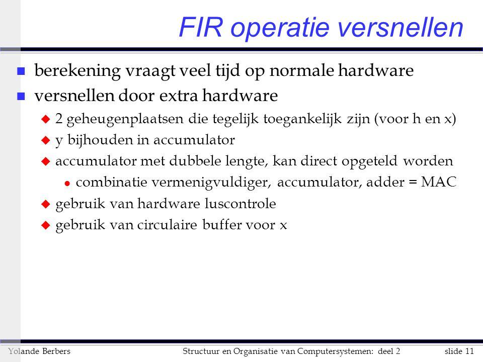 slide 11Structuur en Organisatie van Computersystemen: deel 2Yolande Berbers FIR operatie versnellen n berekening vraagt veel tijd op normale hardware