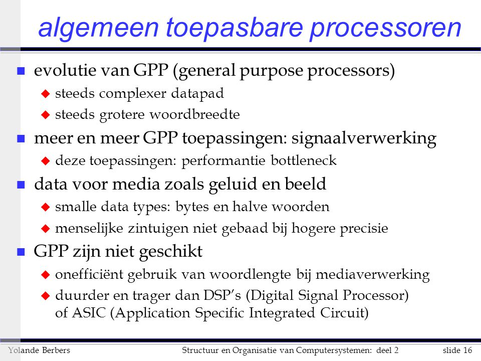 slide 16Structuur en Organisatie van Computersystemen: deel 2Yolande Berbers algemeen toepasbare processoren n evolutie van GPP (general purpose proce