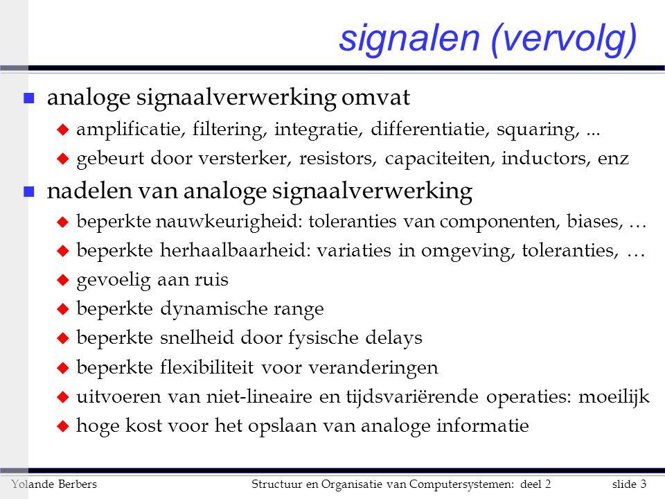 slide 3Structuur en Organisatie van Computersystemen: deel 2Yolande Berbers signalen (vervolg) n analoge signaalverwerking omvat u amplificatie, filte