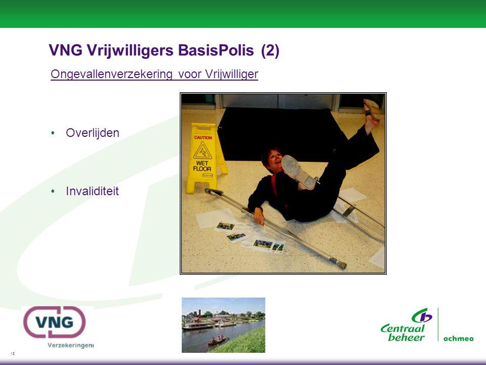 13 VNG Vrijwilligers BasisPolis (2) Ongevallenverzekering voor Vrijwilliger •Overlijden •Invaliditeit