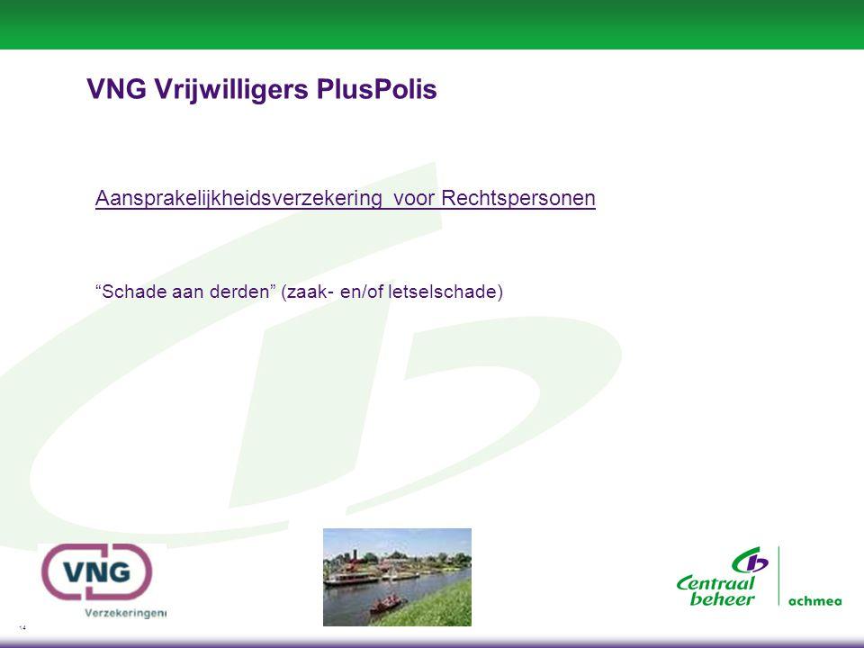 14 VNG Vrijwilligers PlusPolis Aansprakelijkheidsverzekering voor Rechtspersonen Schade aan derden (zaak- en/of letselschade)