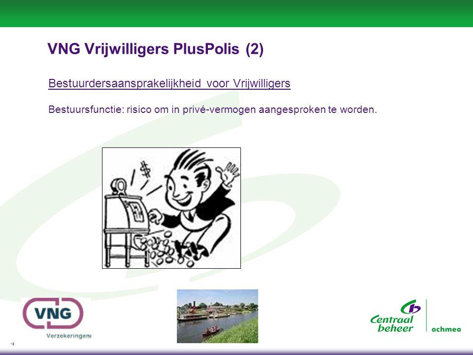 15 VNG Vrijwilligers PlusPolis (2) Bestuurdersaansprakelijkheid voor Vrijwilligers Bestuursfunctie: risico om in privé-vermogen aangesproken te worden.