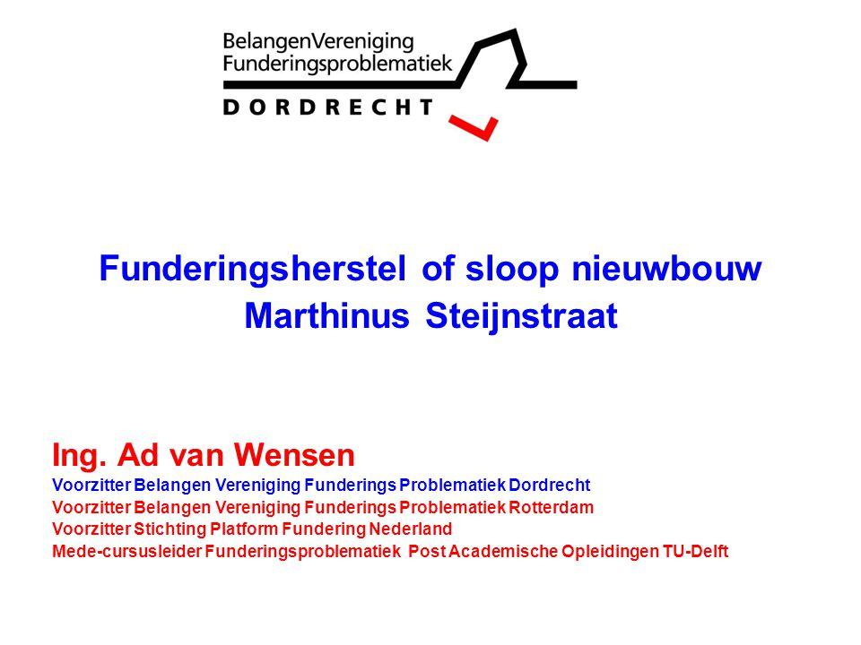 1 Funderingsherstel of sloop nieuwbouw Marthinus Steijnstraat Ing. Ad van Wensen Voorzitter Belangen Vereniging Funderings Problematiek Dordrecht Voor