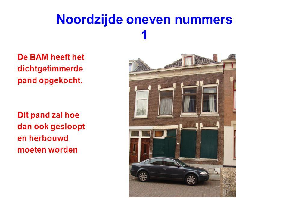 Noordzijde oneven nummers 1 De BAM heeft het dichtgetimmerde pand opgekocht. Dit pand zal hoe dan ook gesloopt en herbouwd moeten worden