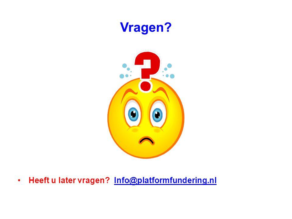 Vragen? •Heeft u later vragen? Info@platformfundering.nlInfo@platformfundering.nl