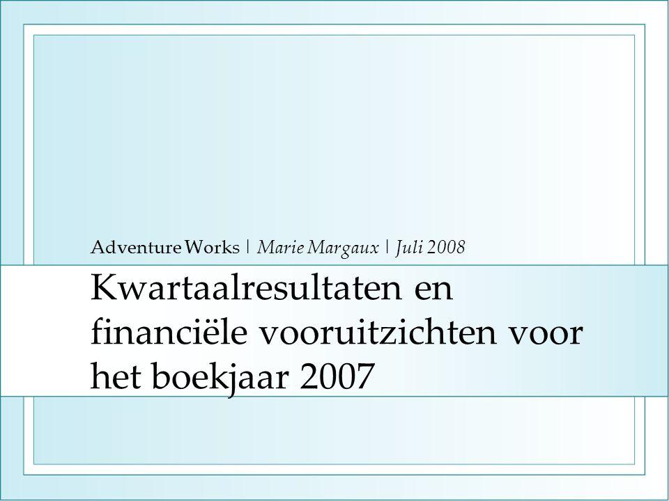 Kwartaalresultaten en financiële vooruitzichten voor het boekjaar 2007 Adventure Works | Marie Margaux | Juli 2008