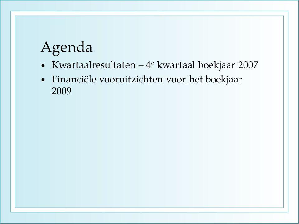 Agenda • Kwartaalresultaten – 4 e kwartaal boekjaar 2007 • Financiële vooruitzichten voor het boekjaar 2009