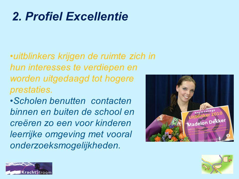 2. Profiel Excellentie •uitblinkers krijgen de ruimte zich in hun interesses te verdiepen en worden uitgedaagd tot hogere prestaties. •Scholen benutte