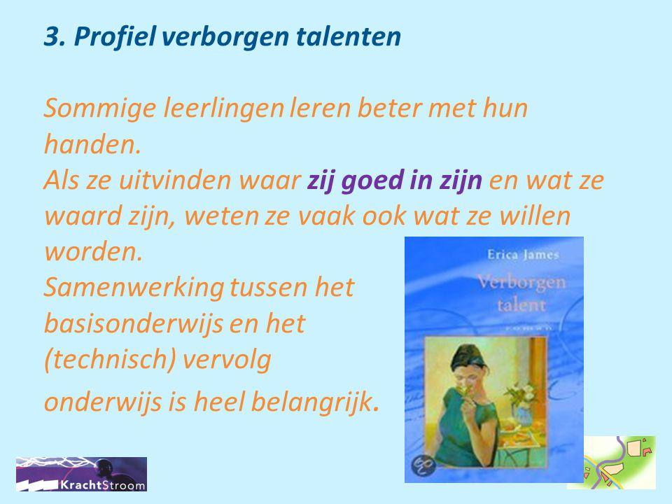 3. Profiel verborgen talenten Sommige leerlingen leren beter met hun handen. Als ze uitvinden waar zij goed in zijn en wat ze waard zijn, weten ze vaa