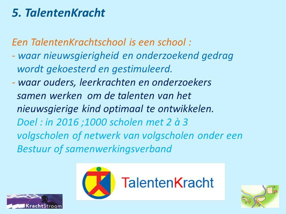 5. TalentenKracht Een TalentenKrachtschool is een school : - waar nieuwsgierigheid en onderzoekend gedrag wordt gekoesterd en gestimuleerd. - waar oud