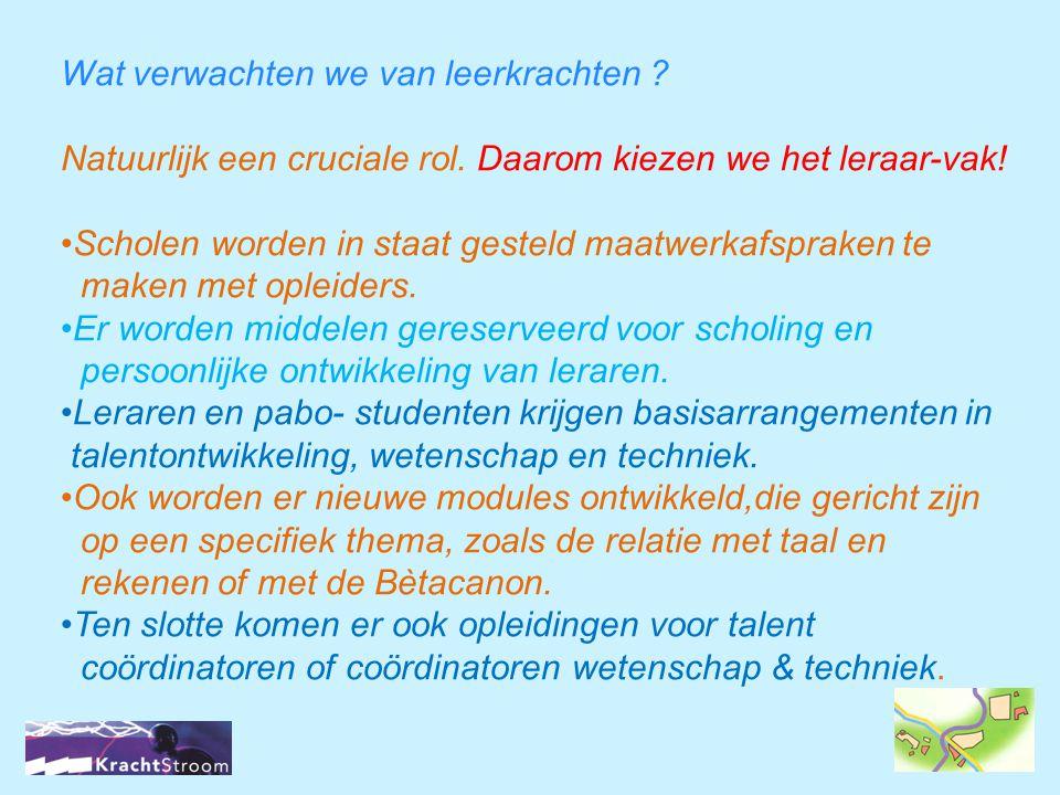 Wat verwachten we van leerkrachten ? Natuurlijk een cruciale rol. Daarom kiezen we het leraar-vak! •Scholen worden in staat gesteld maatwerkafspraken