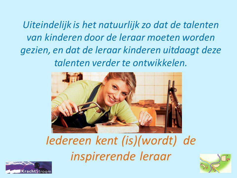 Uiteindelijk is het natuurlijk zo dat de talenten van kinderen door de leraar moeten worden gezien, en dat de leraar kinderen uitdaagt deze talenten v