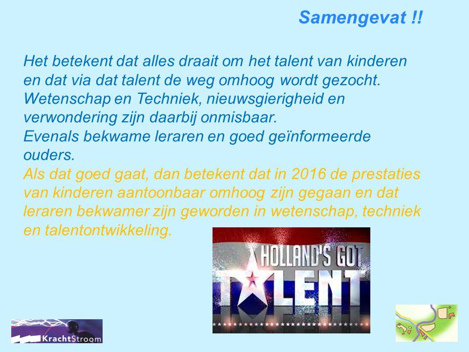 Samengevat !! Het betekent dat alles draait om het talent van kinderen en dat via dat talent de weg omhoog wordt gezocht. Wetenschap en Techniek, nieu