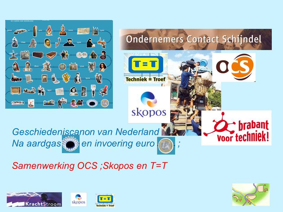 Geschiedeniscanon van Nederland Na aardgas en invoering euro ; Samenwerking OCS ;Skopos en T=T