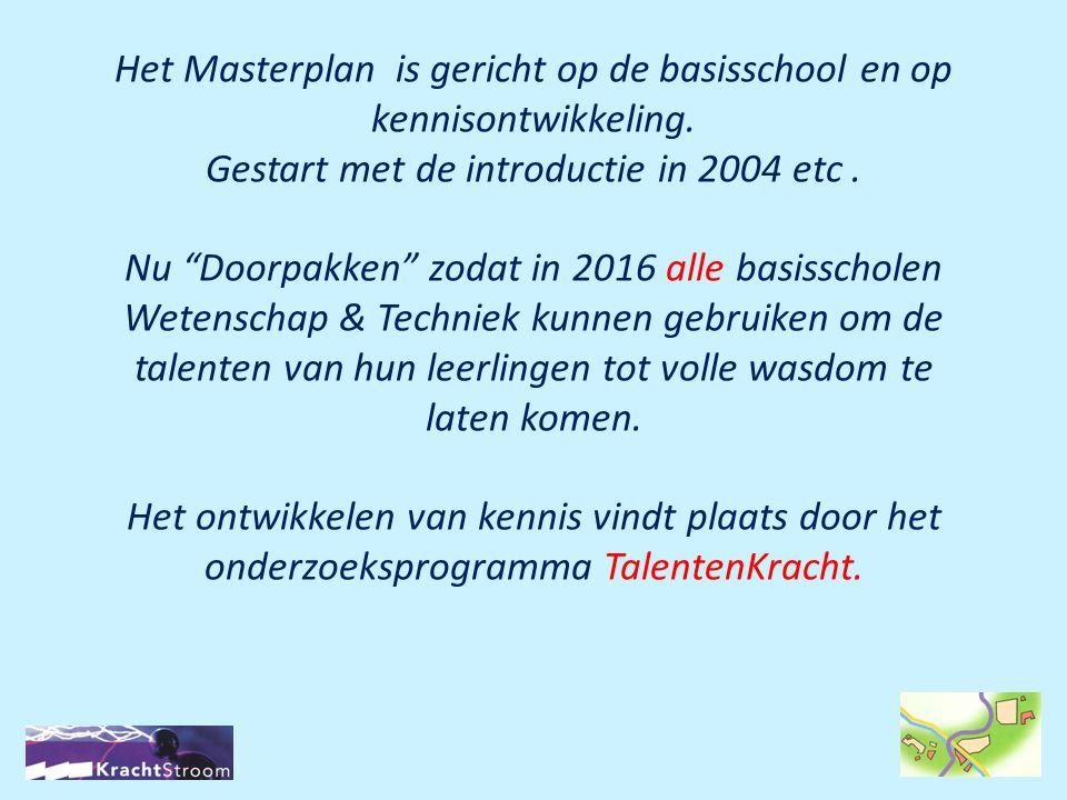 """Het Masterplan is gericht op de basisschool en op kennisontwikkeling. Gestart met de introductie in 2004 etc. Nu """"Doorpakken"""" zodat in 2016 alle basis"""