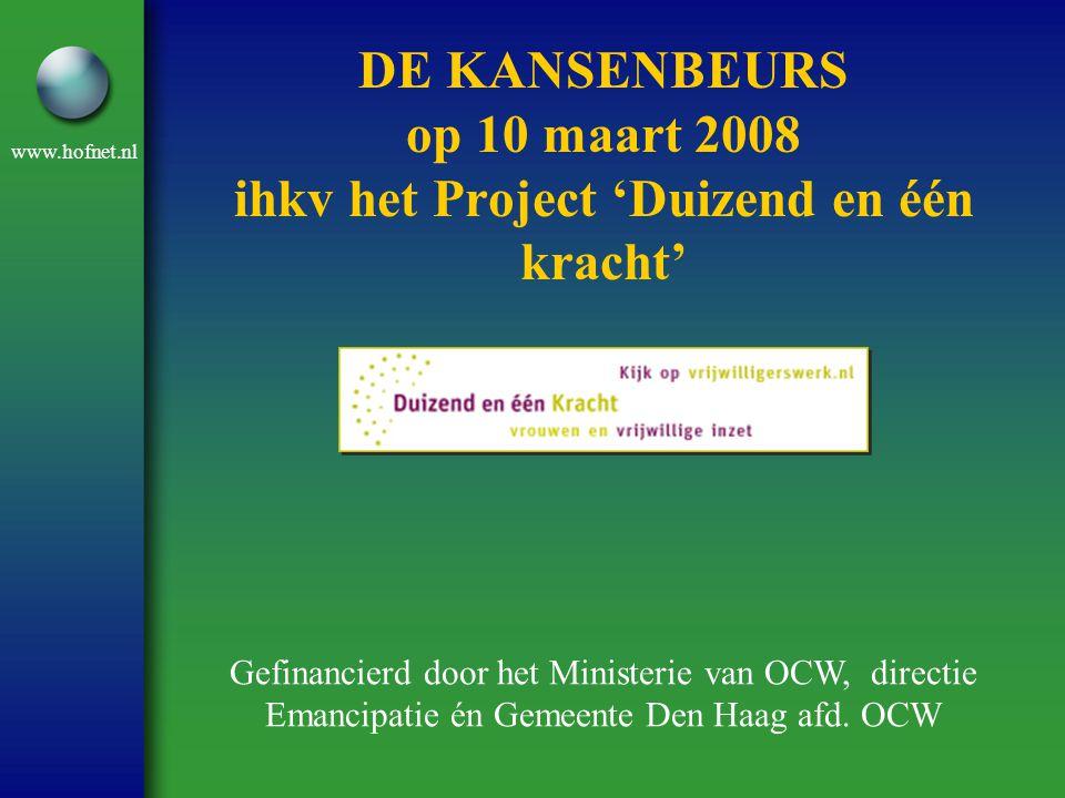 www.hofnet.nl DE KANSENBEURS op 10 maart 2008 ihkv het Project 'Duizend en één kracht' Gefinancierd door het Ministerie van OCW, directie Emancipatie én Gemeente Den Haag afd.