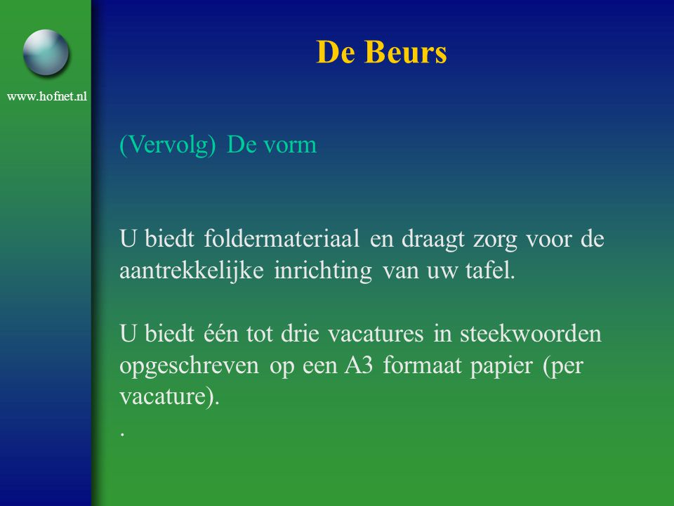 www.hofnet.nl De Beurs (Vervolg) De vorm U biedt foldermateriaal en draagt zorg voor de aantrekkelijke inrichting van uw tafel. U biedt één tot drie v