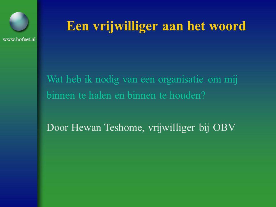 www.hofnet.nl Een vrijwilliger aan het woord Wat heb ik nodig van een organisatie om mij binnen te halen en binnen te houden? Door Hewan Teshome, vrij