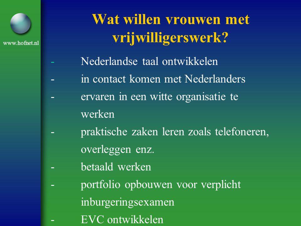 www.hofnet.nl Wat willen vrouwen met vrijwilligerswerk? -Nederlandse taal ontwikkelen -in contact komen met Nederlanders -ervaren in een witte organis
