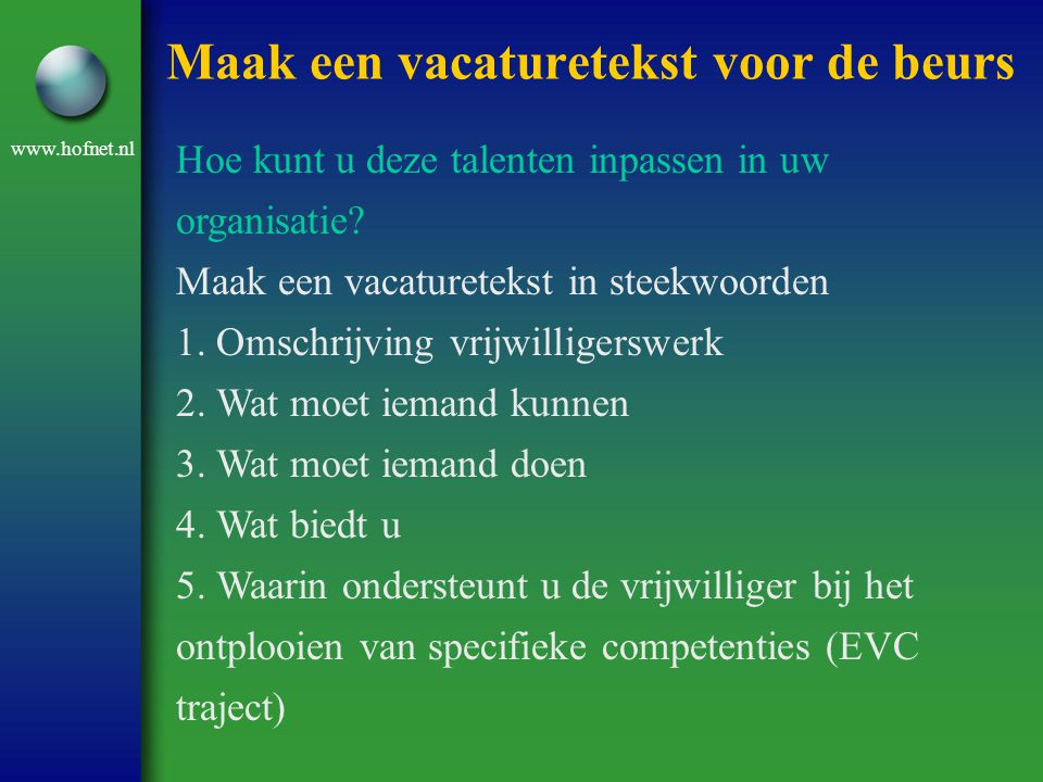 www.hofnet.nl Maak een vacaturetekst voor de beurs Hoe kunt u deze talenten inpassen in uw organisatie? Maak een vacaturetekst in steekwoorden 1. Omsc