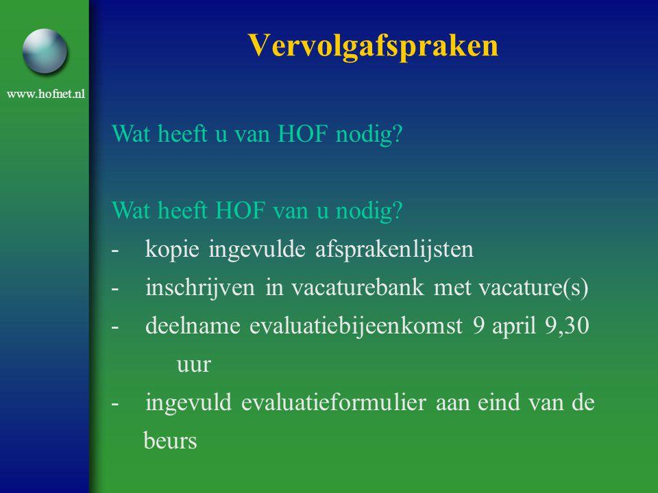 www.hofnet.nl Vervolgafspraken Wat heeft u van HOF nodig? Wat heeft HOF van u nodig? - kopie ingevulde afsprakenlijsten - inschrijven in vacaturebank