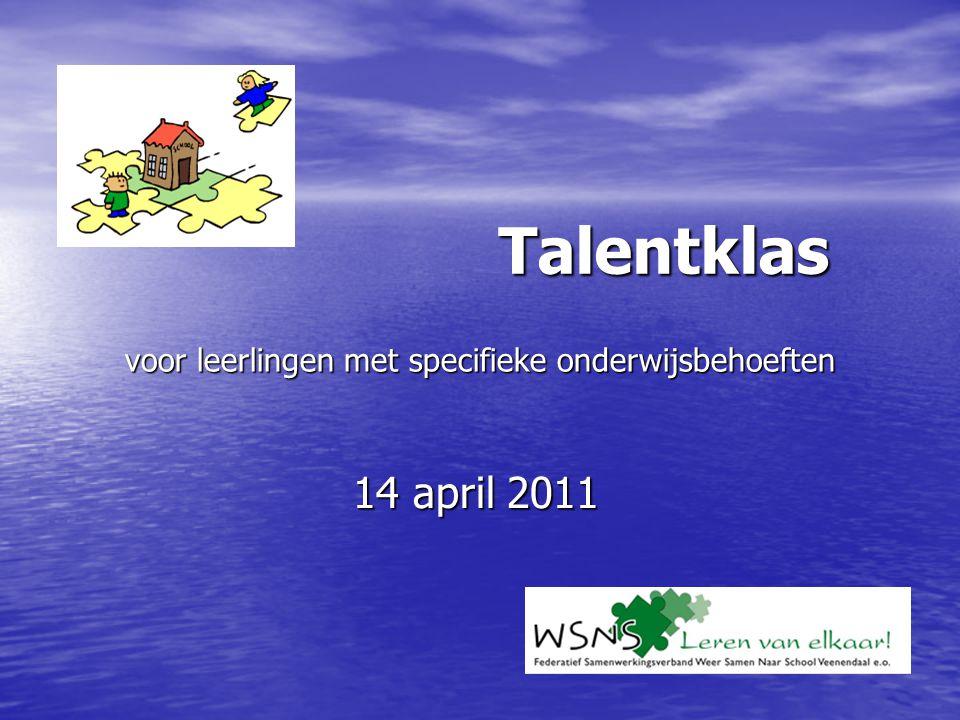voor leerlingen met specifieke onderwijsbehoeften 14 april 2011 Talentklas
