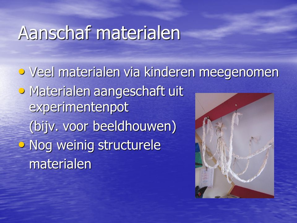 Aanschaf materialen • Veel materialen via kinderen meegenomen • Materialen aangeschaft uit experimentenpot (bijv.