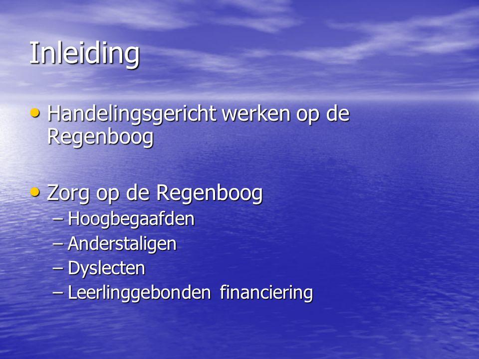 Inleiding • Handelingsgericht werken op de Regenboog • Zorg op de Regenboog –Hoogbegaafden –Anderstaligen –Dyslecten –Leerlinggebonden financiering