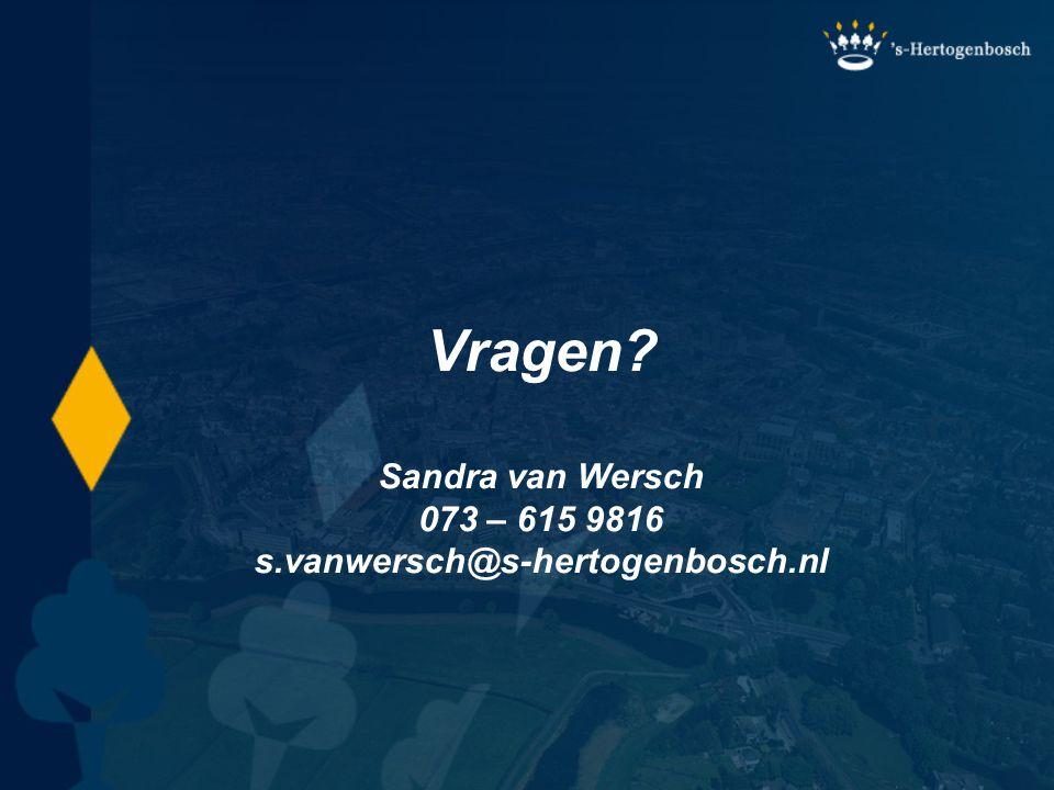 Vragen? Sandra van Wersch 073 – 615 9816 s.vanwersch@s-hertogenbosch.nl