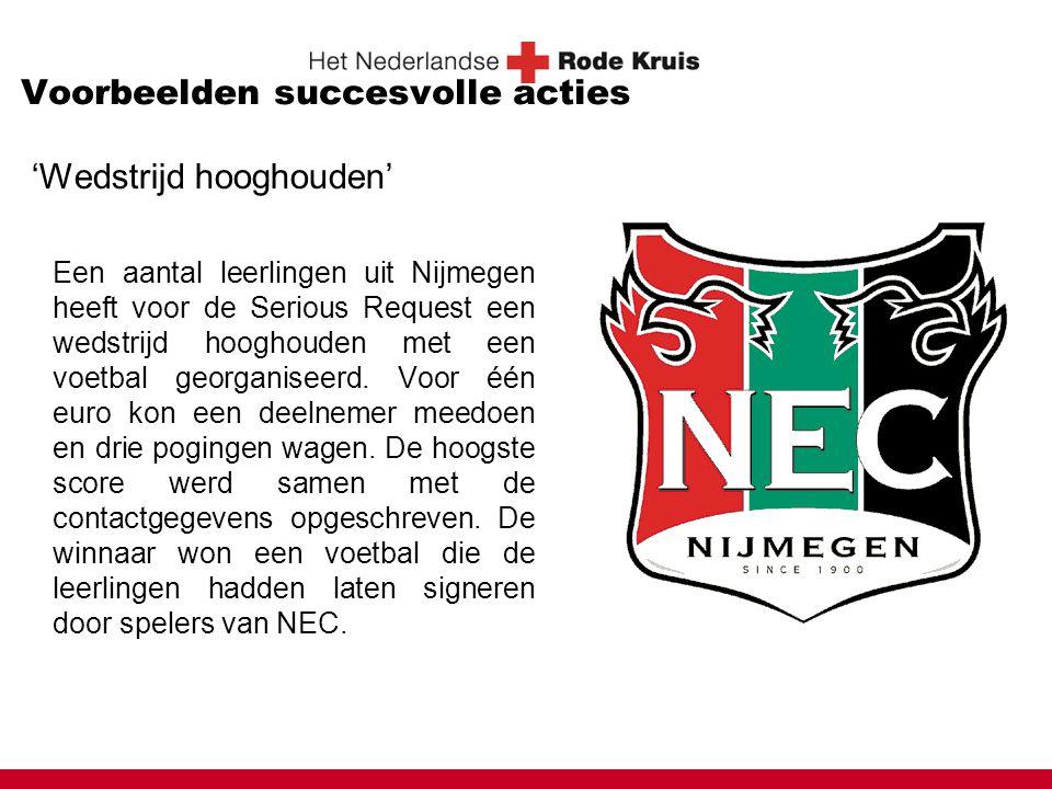 Voorbeelden succesvolle acties 'Wedstrijd hooghouden' Een aantal leerlingen uit Nijmegen heeft voor de Serious Request een wedstrijd hooghouden met een voetbal georganiseerd.