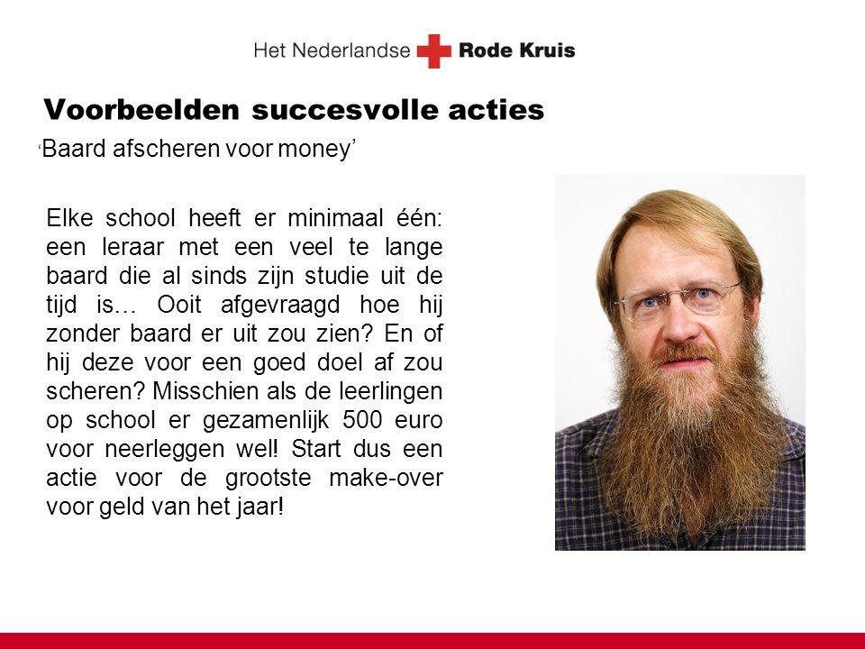 Voorbeelden succesvolle acties ' Baard afscheren voor money' Elke school heeft er minimaal één: een leraar met een veel te lange baard die al sinds zi