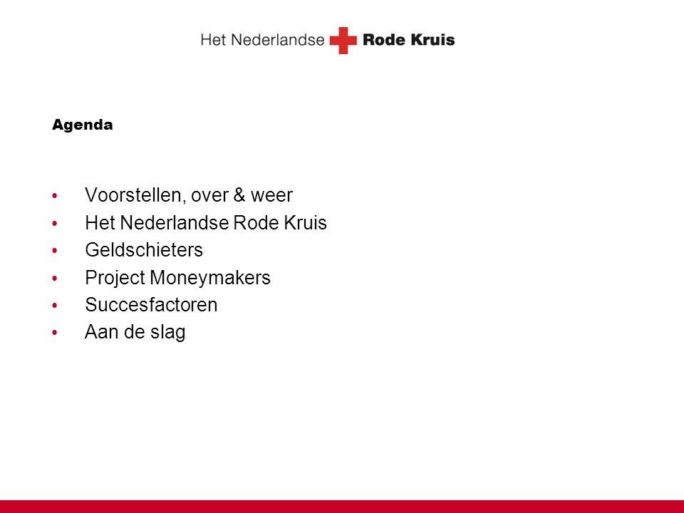 Agenda • Voorstellen, over & weer • Het Nederlandse Rode Kruis • Geldschieters • Project Moneymakers • Succesfactoren • Aan de slag