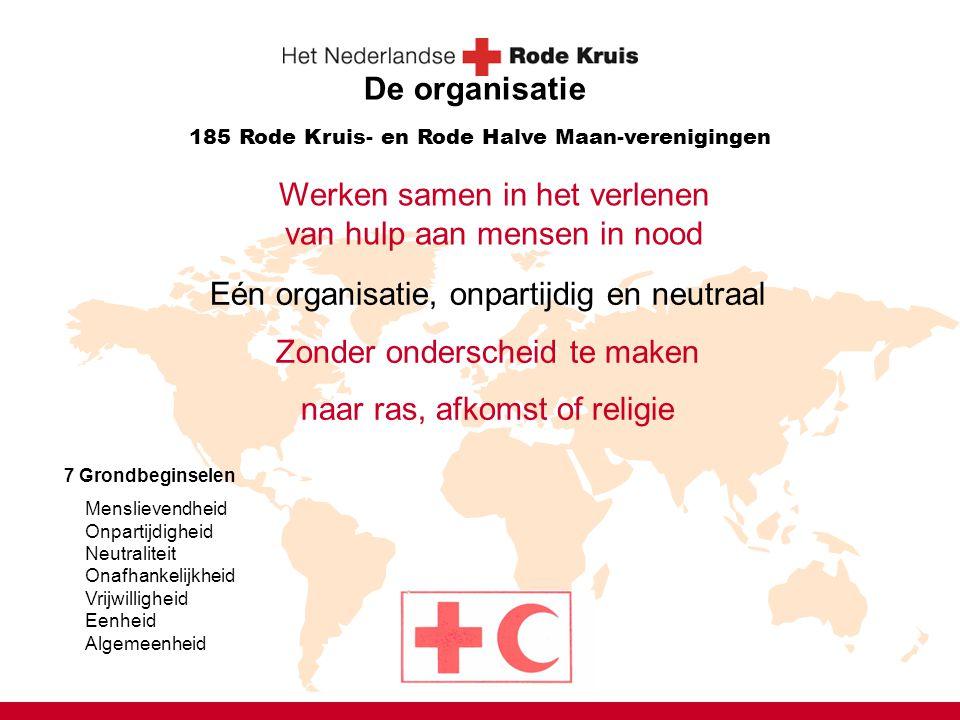 Werken samen in het verlenen van hulp aan mensen in nood 185 Rode Kruis- en Rode Halve Maan-verenigingen De organisatie Eén organisatie, onpartijdig e