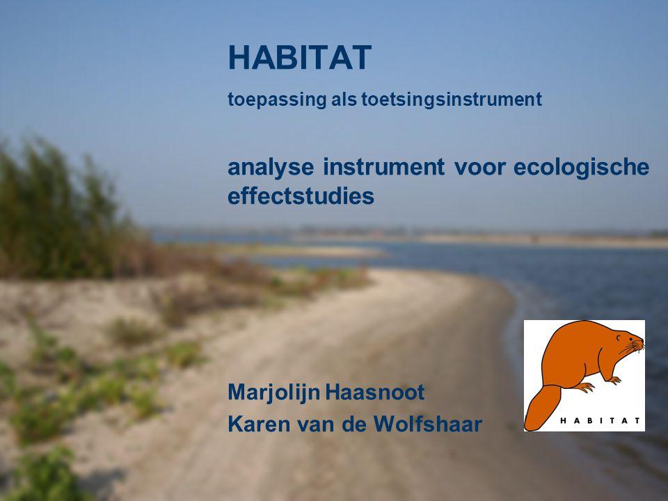 HABITAT toepassing als toetsingsinstrument analyse instrument voor ecologische effectstudies Marjolijn Haasnoot Karen van de Wolfshaar