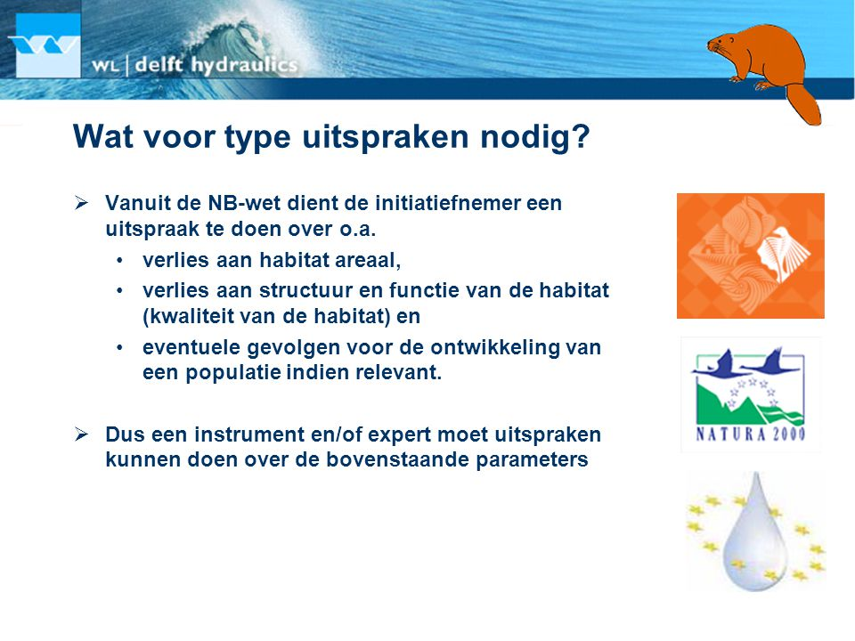 Wat voor type uitspraken nodig?  Vanuit de NB-wet dient de initiatiefnemer een uitspraak te doen over o.a. •verlies aan habitat areaal, •verlies aan