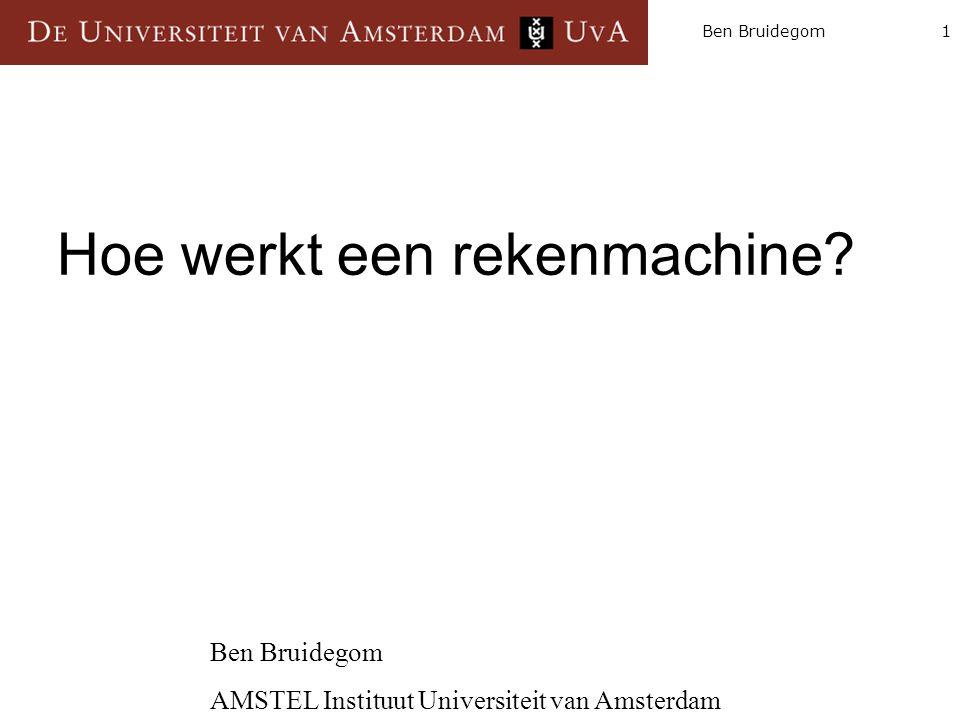 1Ben Bruidegom Hoe werkt een rekenmachine? Ben Bruidegom AMSTEL Instituut Universiteit van Amsterdam