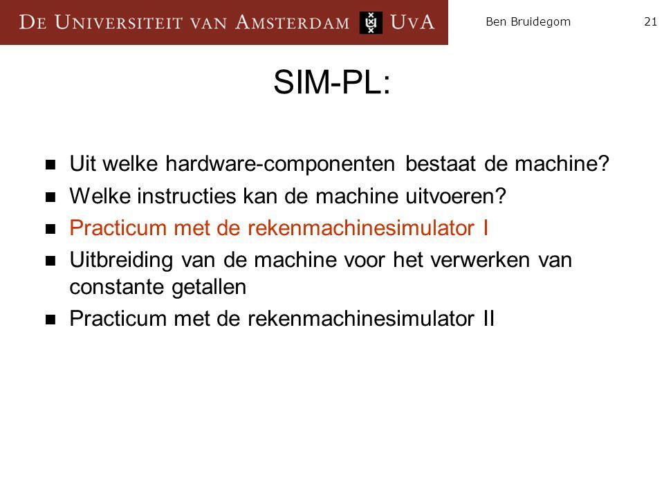21Ben Bruidegom SIM-PL:  Uit welke hardware-componenten bestaat de machine?  Welke instructies kan de machine uitvoeren?  Practicum met de rekenmac