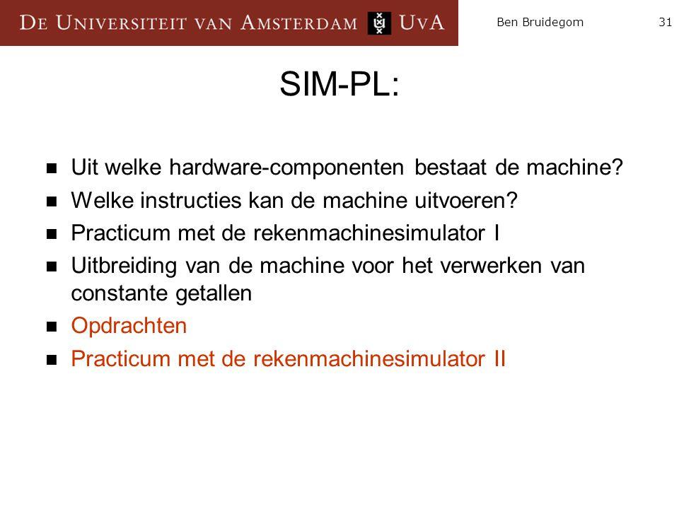 31Ben Bruidegom SIM-PL:  Uit welke hardware-componenten bestaat de machine?  Welke instructies kan de machine uitvoeren?  Practicum met de rekenmac