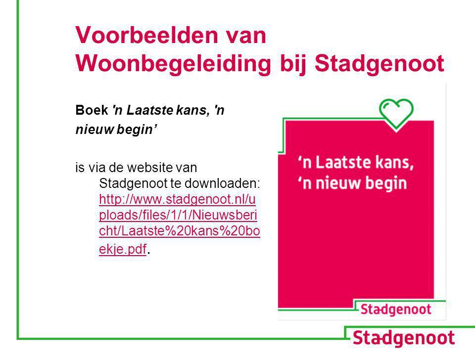 Voorbeelden van Woonbegeleiding bij Stadgenoot Boek 'n Laatste kans, 'n nieuw begin' is via de website van Stadgenoot te downloaden: http://www.stadge