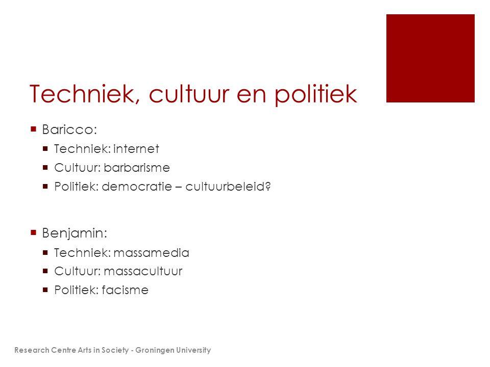Techniek, cultuur en politiek  Baricco:  Techniek: internet  Cultuur: barbarisme  Politiek: democratie – cultuurbeleid?  Benjamin:  Techniek: ma
