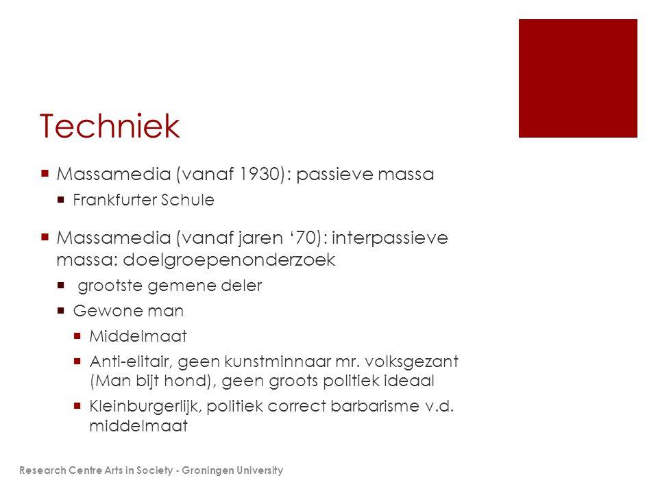 Techniek  Massamedia (vanaf 1930): passieve massa  Frankfurter Schule  Massamedia (vanaf jaren '70): interpassieve massa: doelgroepenonderzoek  grootste gemene deler  Gewone man  Middelmaat  Anti-elitair, geen kunstminnaar mr.